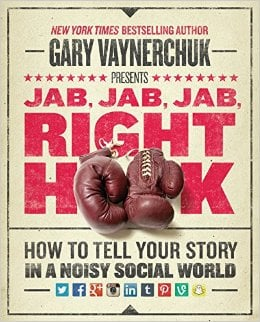 Jab, Jab, Jab, Right Hook: How to Tell Your Story in a Noisey Social World by Gary Vaynerchuk